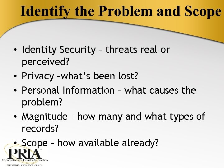 Identify the Problem and Scope • Identity Security – threats real or perceived? •