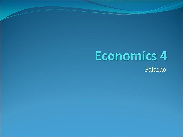 Economics 4 Fajardo