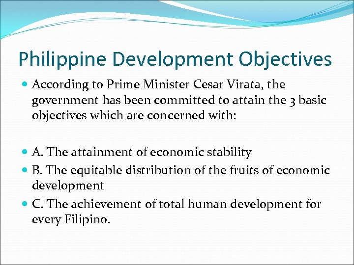 Philippine Development Objectives According to Prime Minister Cesar Virata, the government has been committed