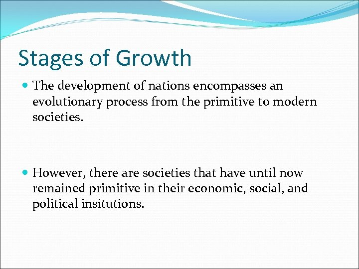 Stages of Growth The development of nations encompasses an evolutionary process from the primitive