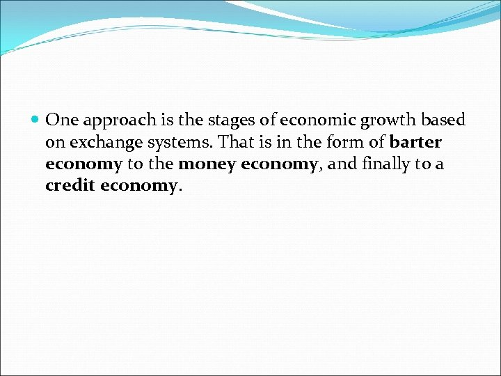One approach is the stages of economic growth based on exchange systems. That