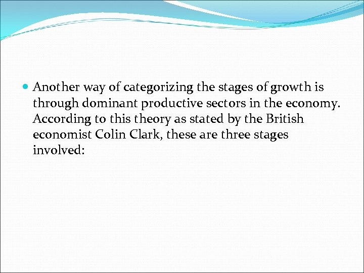 Another way of categorizing the stages of growth is through dominant productive sectors