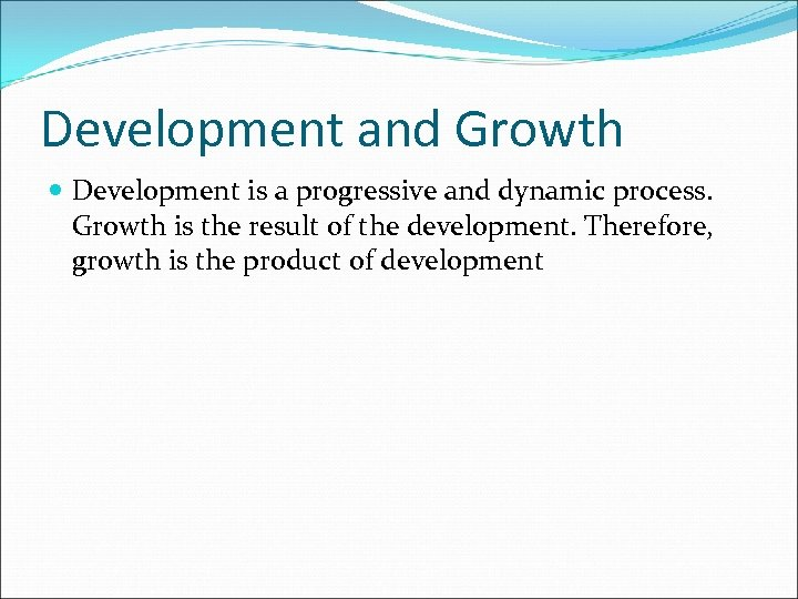 Development and Growth Development is a progressive and dynamic process. Growth is the result