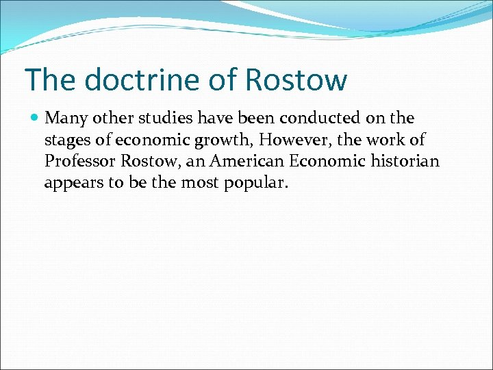 The doctrine of Rostow Many other studies have been conducted on the stages of