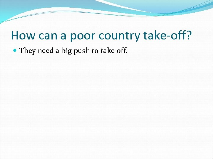 How can a poor country take-off? They need a big push to take off.