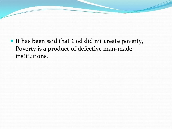 It has been said that God did nit create poverty, Poverty is a