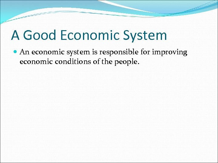 A Good Economic System An economic system is responsible for improving economic conditions of