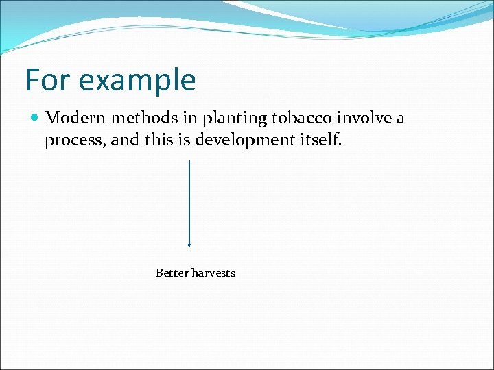 For example Modern methods in planting tobacco involve a process, and this is development