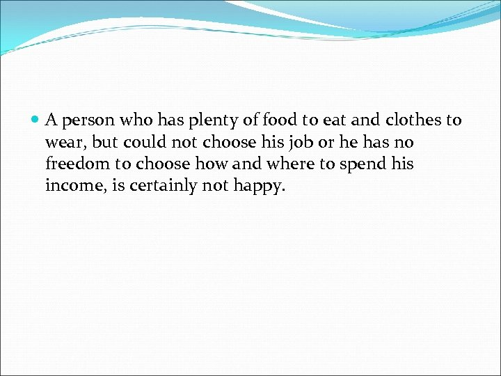 A person who has plenty of food to eat and clothes to wear,