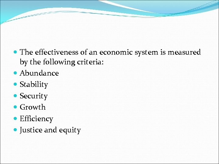 The effectiveness of an economic system is measured by the following criteria: Abundance