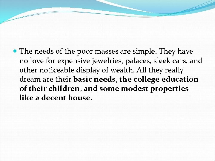 The needs of the poor masses are simple. They have no love for