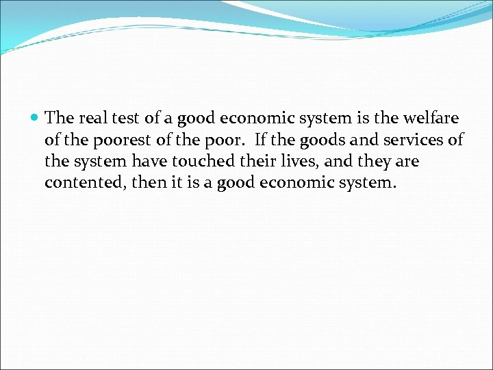 The real test of a good economic system is the welfare of the