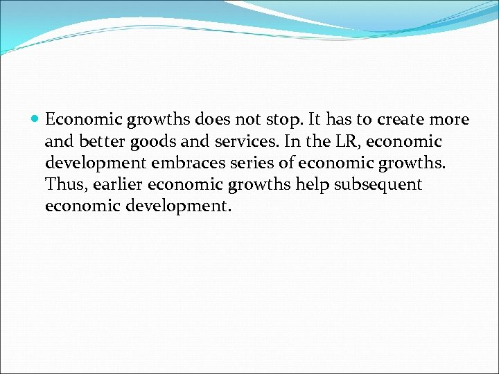 Economic growths does not stop. It has to create more and better goods