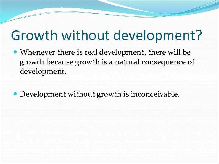 Growth without development? Whenever there is real development, there will be growth because growth