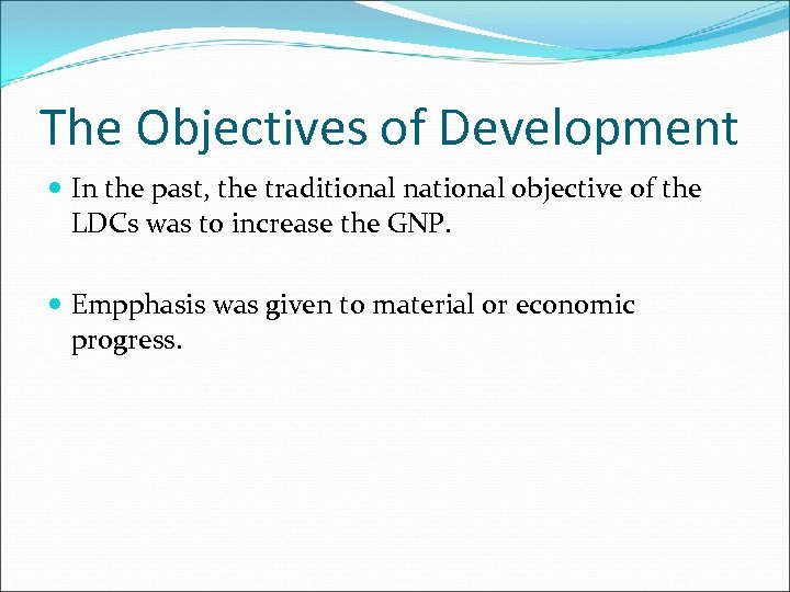The Objectives of Development In the past, the traditional national objective of the LDCs