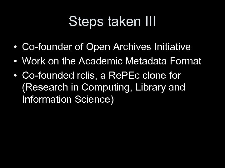 Steps taken III • Co-founder of Open Archives Initiative • Work on the Academic
