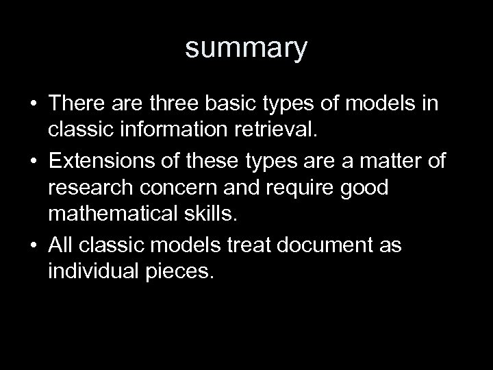summary • There are three basic types of models in classic information retrieval. •