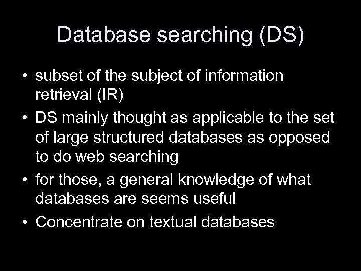 Database searching (DS) • subset of the subject of information retrieval (IR) • DS