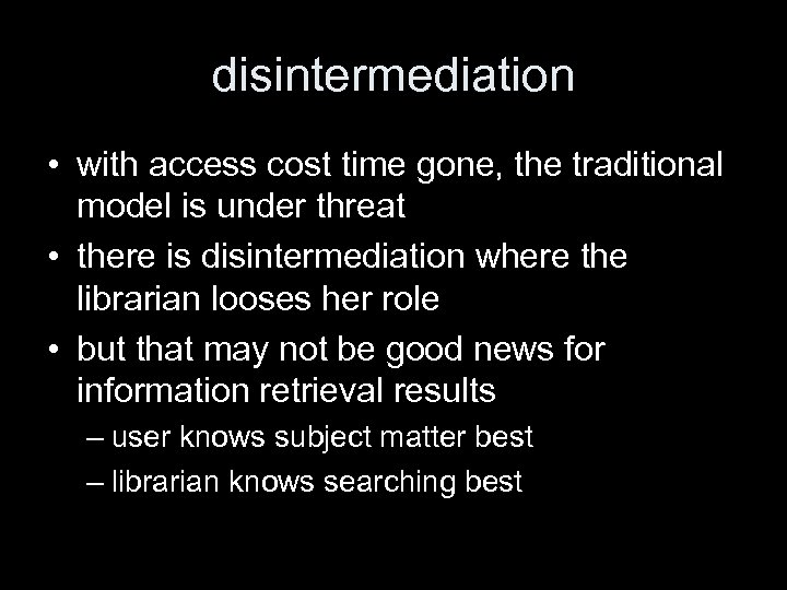 disintermediation • with access cost time gone, the traditional model is under threat •