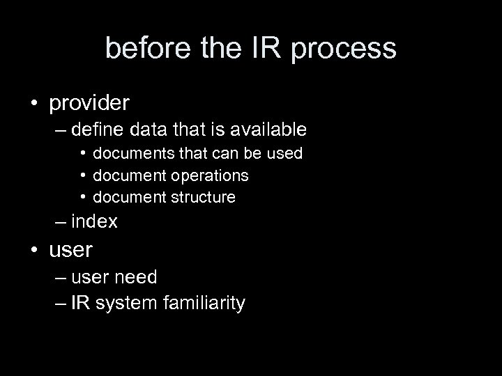 before the IR process • provider – define data that is available • documents