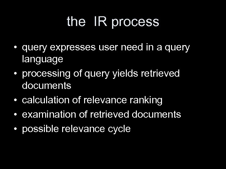 the IR process • query expresses user need in a query language • processing