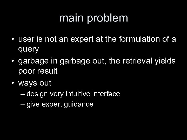 main problem • user is not an expert at the formulation of a query