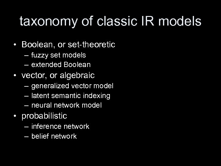 taxonomy of classic IR models • Boolean, or set-theoretic – fuzzy set models –