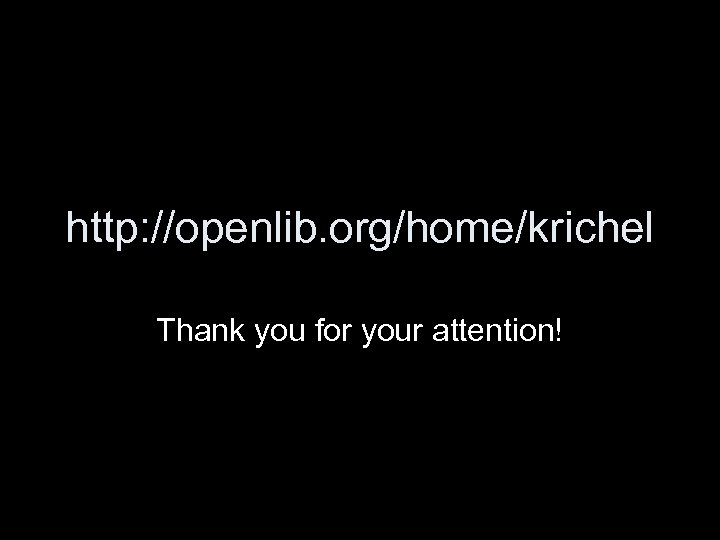 http: //openlib. org/home/krichel Thank you for your attention!