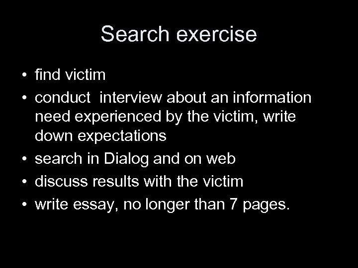 Search exercise • find victim • conduct interview about an information need experienced by