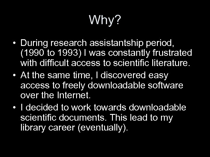 Why? • During research assistantship period, (1990 to 1993) I was constantly frustrated with