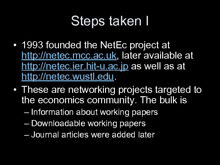 Steps taken I • 1993 founded the Net. Ec project at http: //netec. mcc.