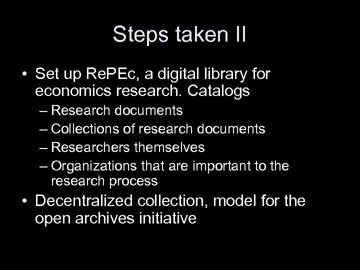 Steps taken II • Set up Re. PEc, a digital library for economics research.