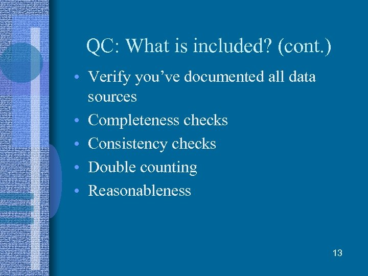 QC: What is included? (cont. ) • Verify you've documented all data sources •