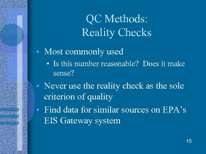QC Methods: Reality Checks • Most commonly used • Is this number reasonable? Does