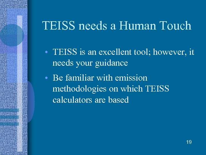 TEISS needs a Human Touch • TEISS is an excellent tool; however, it needs
