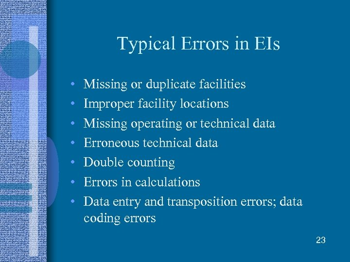 Typical Errors in EIs • • Missing or duplicate facilities Improper facility locations Missing