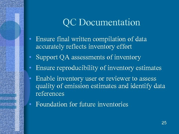 QC Documentation • Ensure final written compilation of data accurately reflects inventory effort •