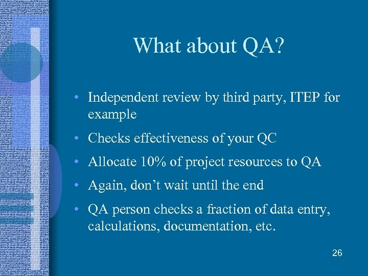 What about QA? • Independent review by third party, ITEP for example • Checks