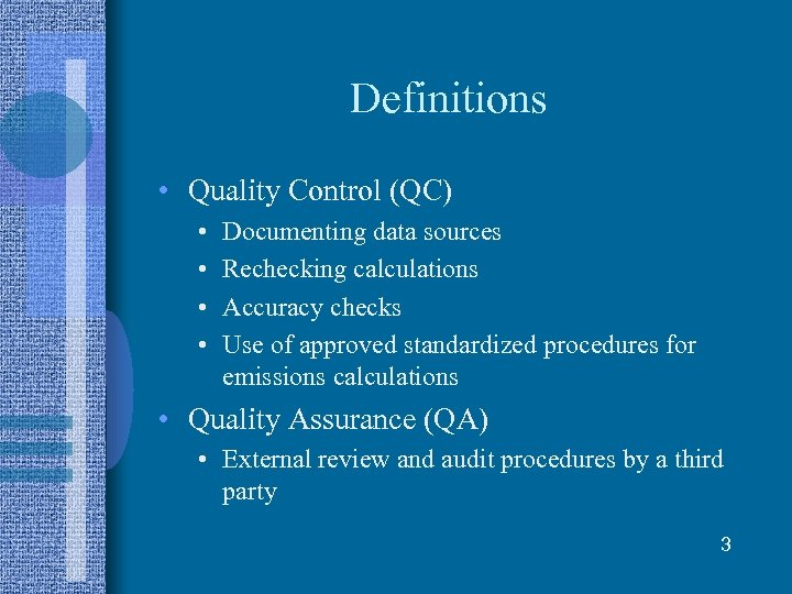 Definitions • Quality Control (QC) • • Documenting data sources Rechecking calculations Accuracy checks