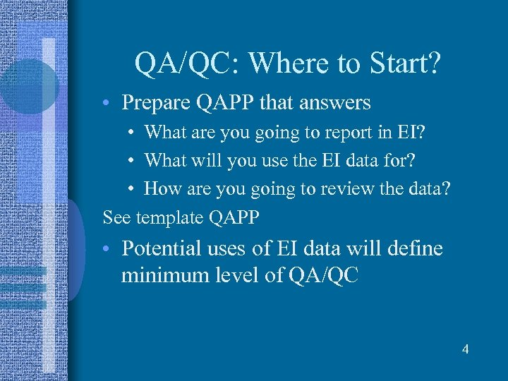 QA/QC: Where to Start? • Prepare QAPP that answers • What are you going