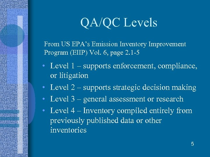 QA/QC Levels From US EPA's Emission Inventory Improvement Program (EIIP) Vol. 6, page 2.