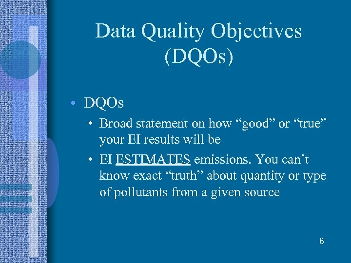 "Data Quality Objectives (DQOs) • DQOs • Broad statement on how ""good"" or ""true"""