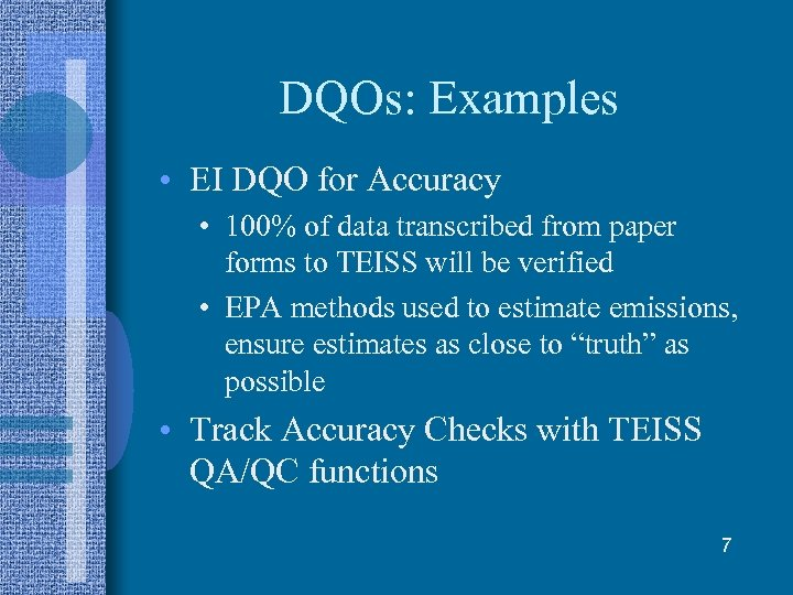 DQOs: Examples • EI DQO for Accuracy • 100% of data transcribed from paper