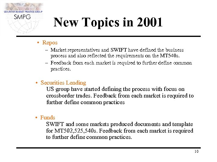 New Topics in 2001 • Repos – Market representatives and SWIFT have defined the