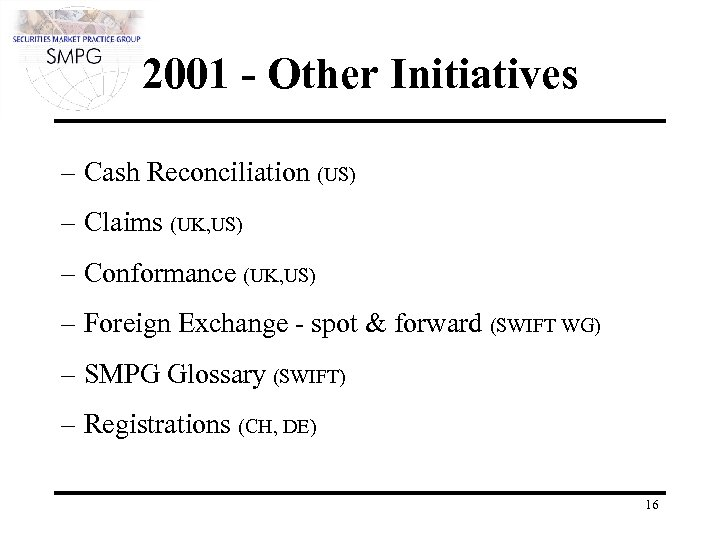 2001 - Other Initiatives – Cash Reconciliation (US) – Claims (UK, US) – Conformance