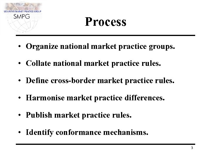 Process • Organize national market practice groups. • Collate national market practice rules. •