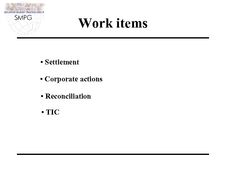 Work items • Settlement • Corporate actions • Reconciliation • TIC