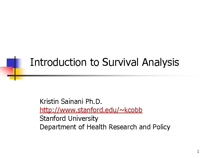 Introduction to Survival Analysis Kristin Sainani Ph. D. http: //www. stanford. edu/~kcobb Stanford University