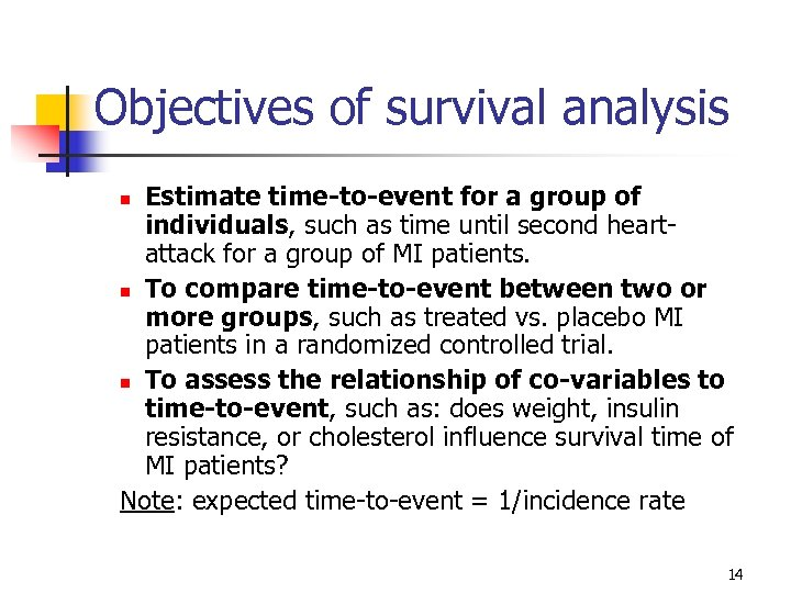 Objectives of survival analysis Estimate time-to-event for a group of individuals, such as time