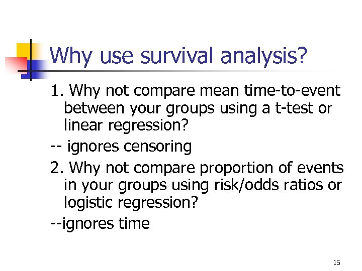 Why use survival analysis? 1. Why not compare mean time-to-event between your groups using